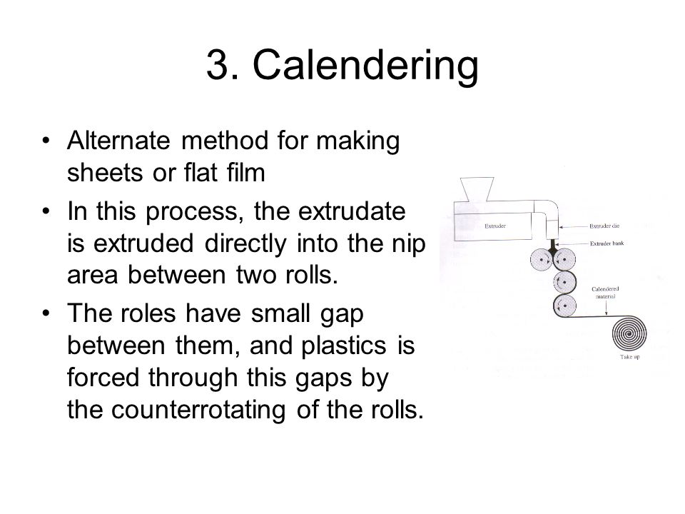 3. Calendering Alternate method for making sheets or flat film