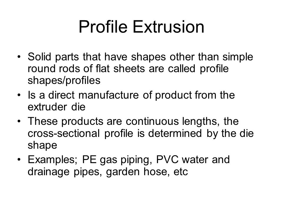 Profile Extrusion Solid parts that have shapes other than simple round rods of flat sheets are called profile shapes/profiles.