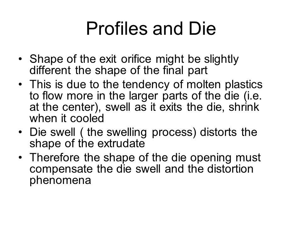 Profiles and Die Shape of the exit orifice might be slightly different the shape of the final part.