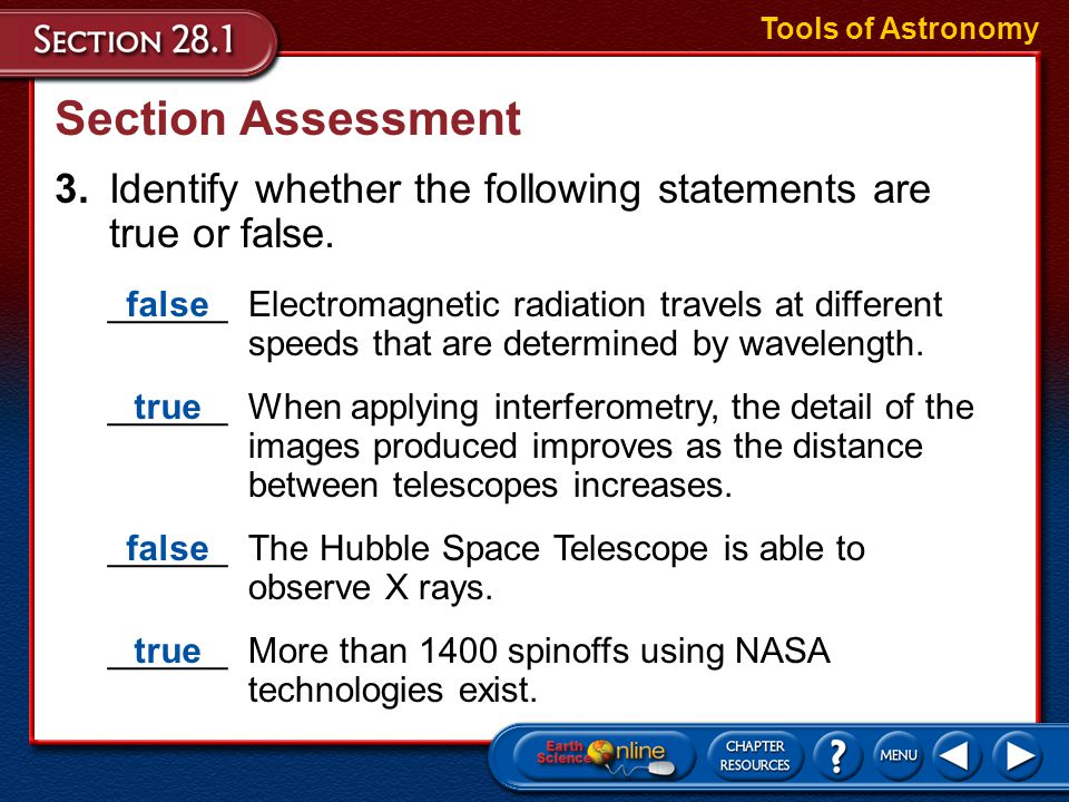 Tools of Astronomy Section Assessment. 3. Identify whether the following statements are true or false.