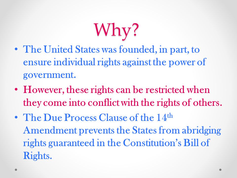 Why The United States was founded, in part, to ensure individual rights against the power of government.