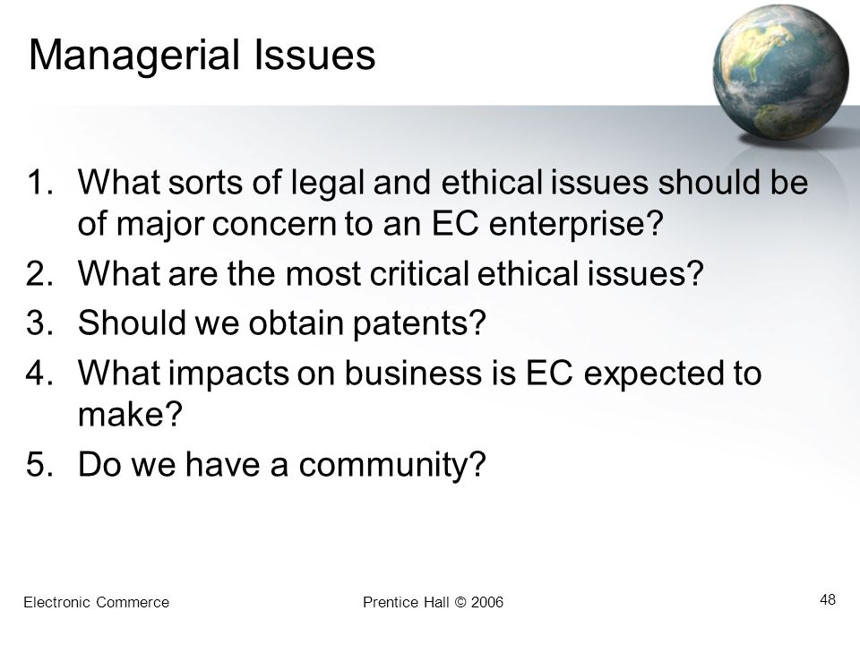 Managerial Issues What sorts of legal and ethical issues should be of major concern to an EC enterprise