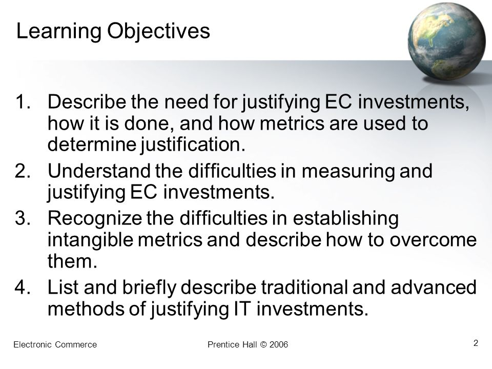 Learning Objectives Describe the need for justifying EC investments, how it is done, and how metrics are used to determine justification.