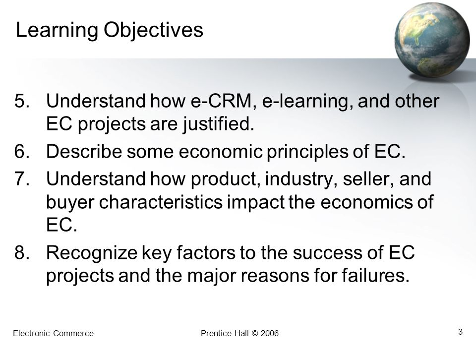 Learning Objectives Understand how e-CRM, e-learning, and other EC projects are justified. Describe some economic principles of EC.