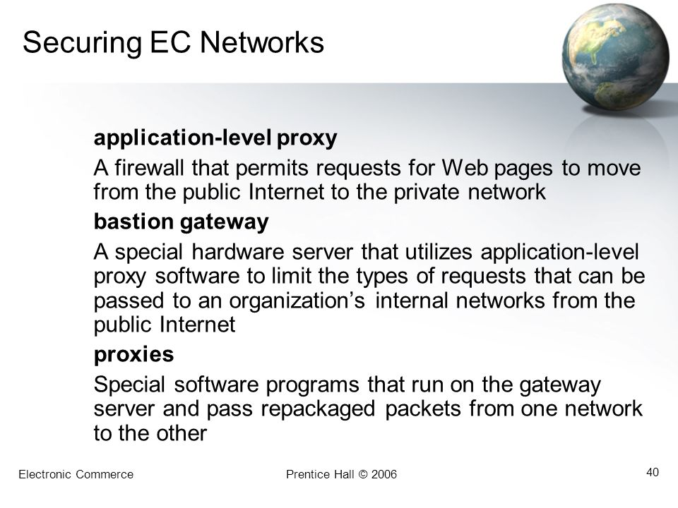 Securing EC Networks application-level proxy. A firewall that permits requests for Web pages to move from the public Internet to the private network.