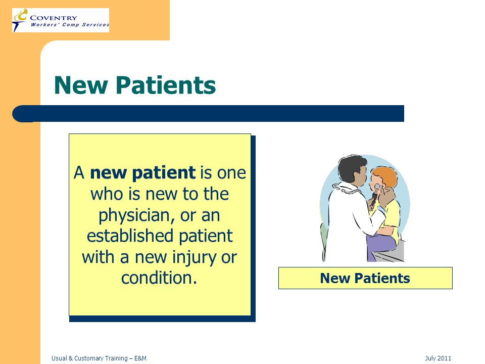 New Patients A new patient is one who is new to the physician, or an established patient with a new injury or condition.