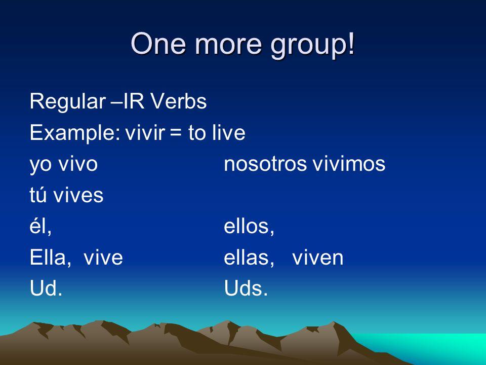 One more group! Regular –IR Verbs Example: vivir = to live