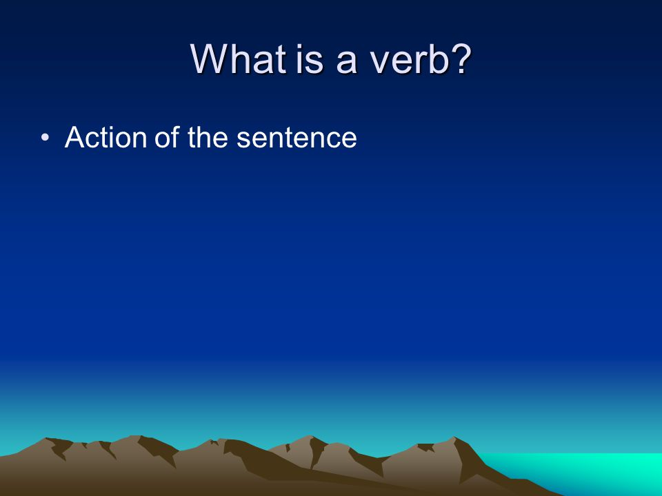 What is a verb Action of the sentence
