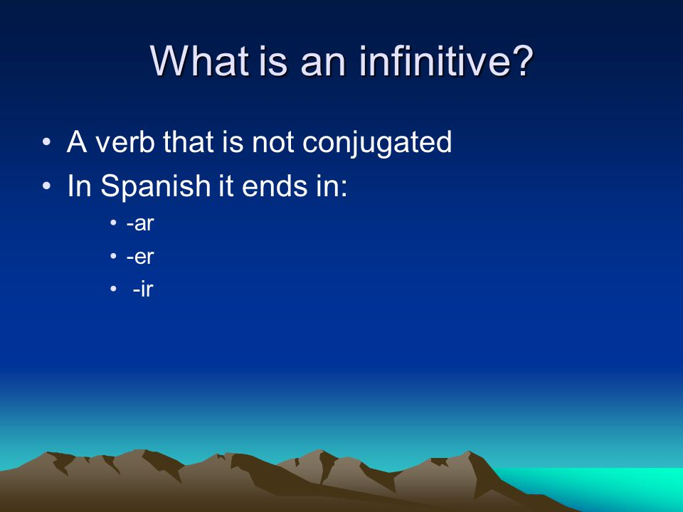 What is an infinitive A verb that is not conjugated