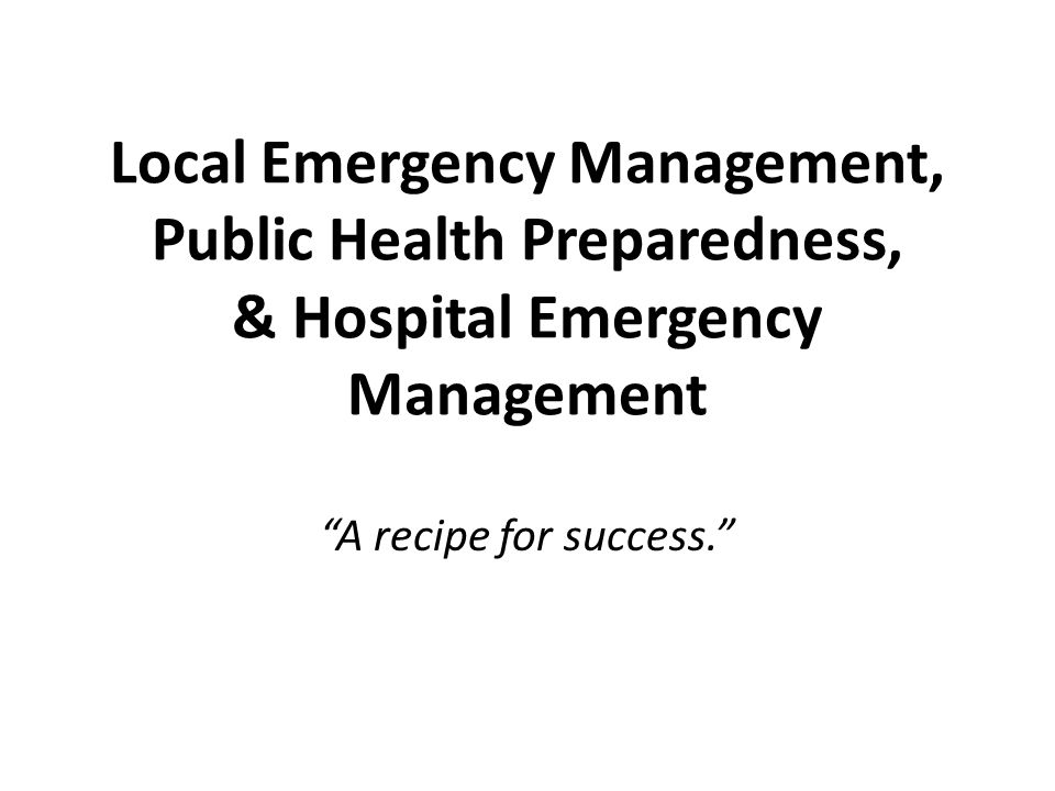 Local Emergency Management, Public Health Preparedness, & Hospital Emergency Management