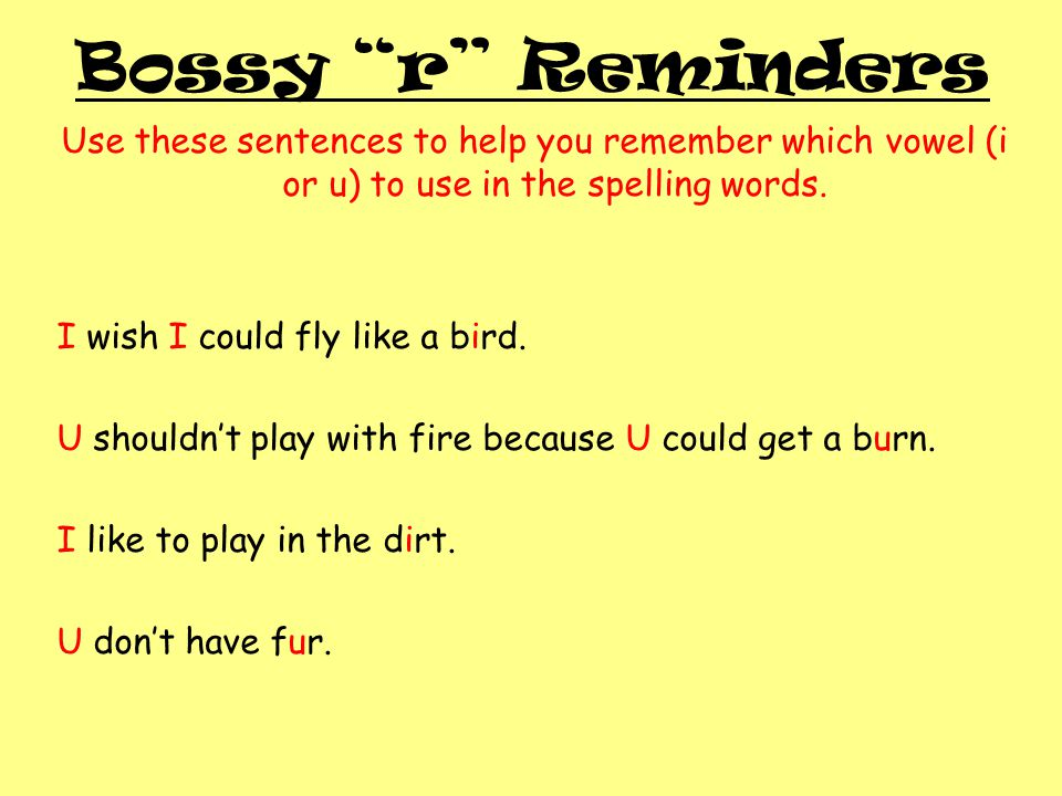 Bossy r Reminders Use these sentences to help you remember which vowel (i or u) to use in the spelling words.