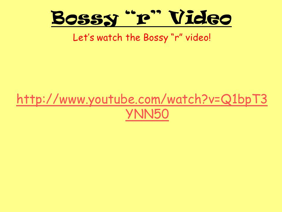 Let's watch the Bossy r video!