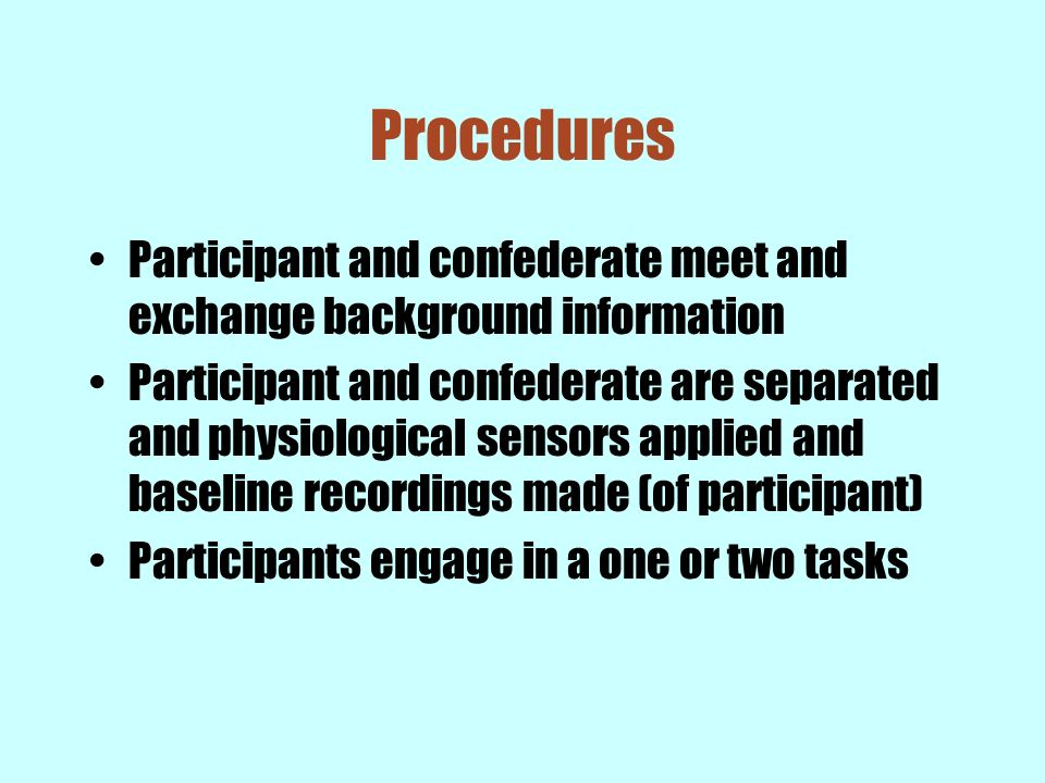 Procedures Participant and confederate meet and exchange background information.