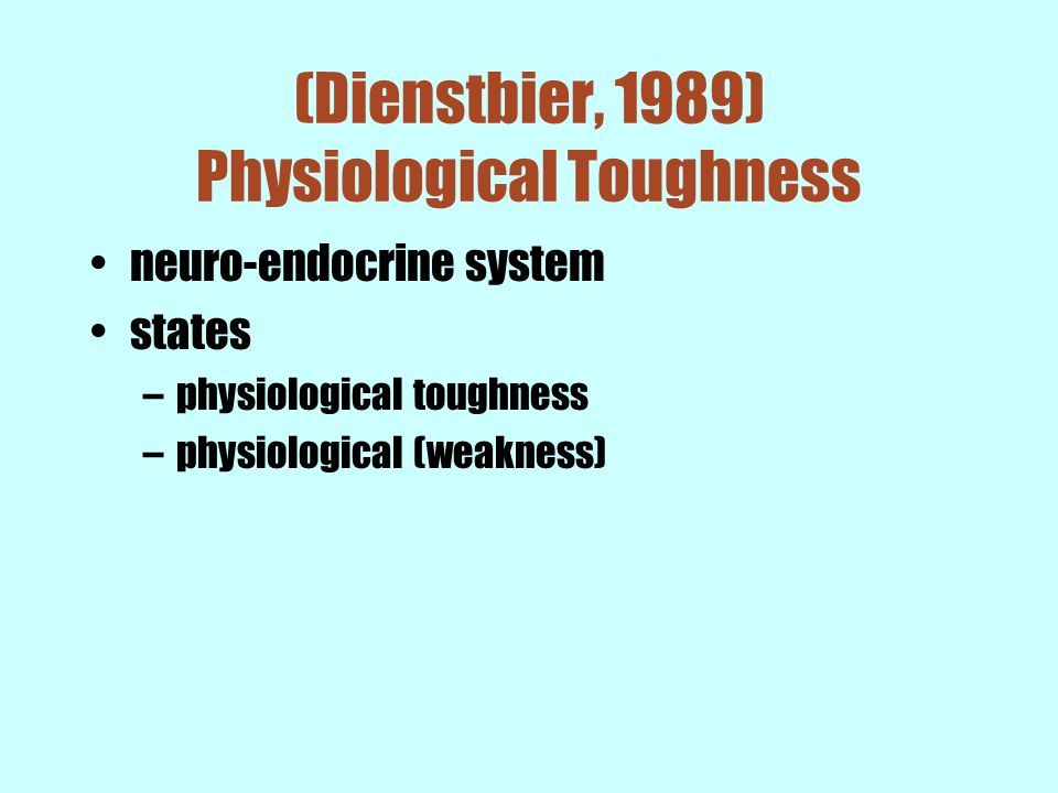 (Dienstbier, 1989) Physiological Toughness