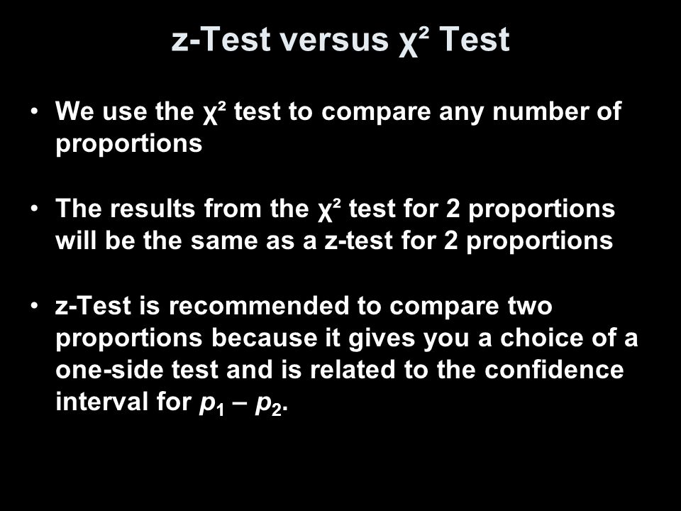 z-Test versus χ² Test We use the χ² test to compare any number of proportions.