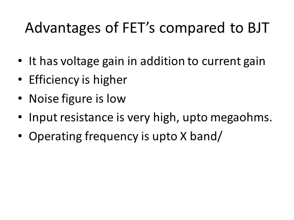 Advantages of FET's compared to BJT