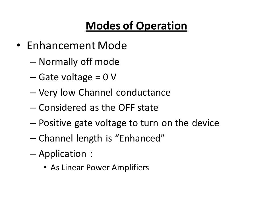 Modes of Operation Enhancement Mode Normally off mode