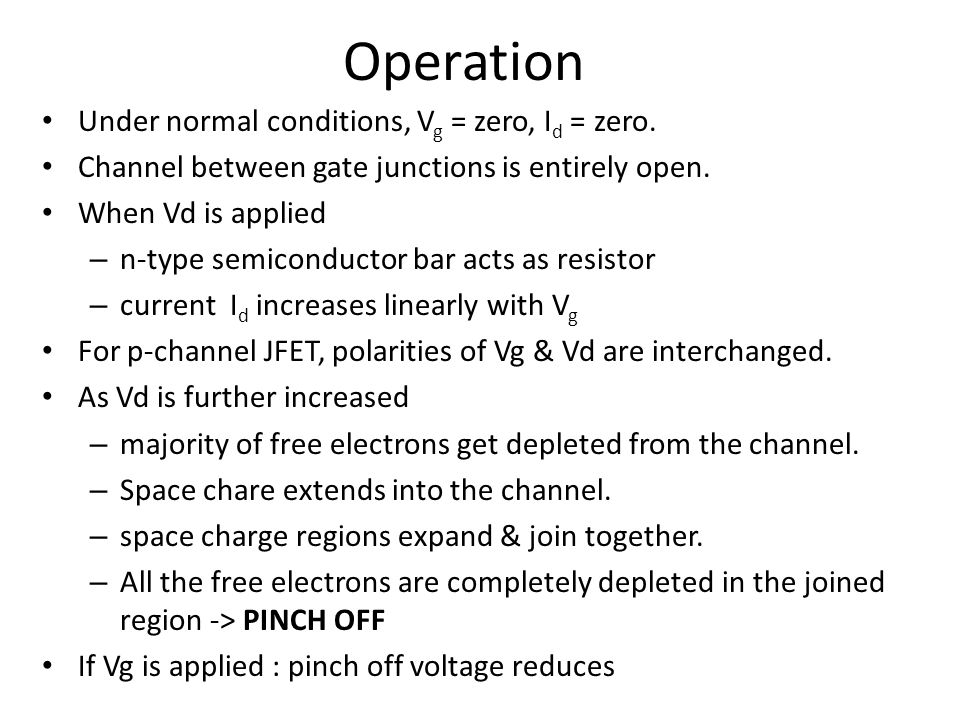 Operation Under normal conditions, Vg = zero, Id = zero.