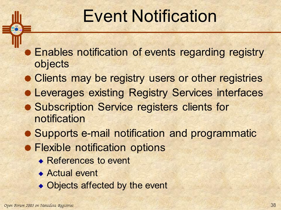 Event Notification Enables notification of events regarding registry objects. Clients may be registry users or other registries.