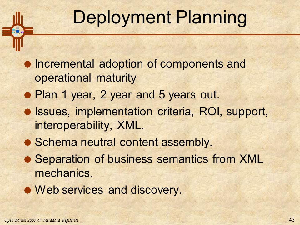 Deployment Planning Incremental adoption of components and operational maturity. Plan 1 year, 2 year and 5 years out.