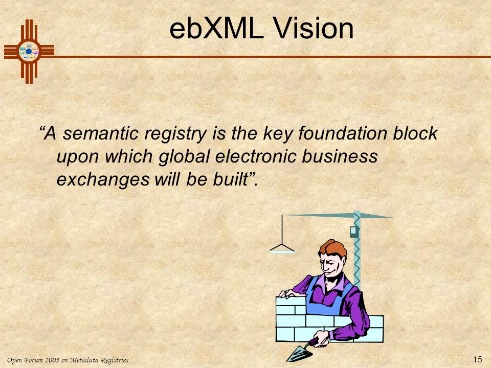 ebXML Vision A semantic registry is the key foundation block upon which global electronic business exchanges will be built .