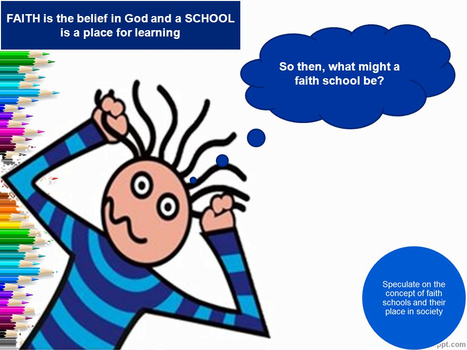 FAITH is the belief in God and a SCHOOL is a place for learning