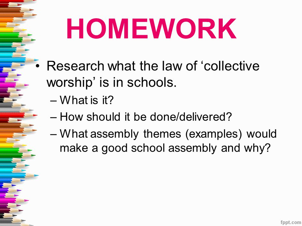 HOMEWORK Research what the law of 'collective worship' is in schools.