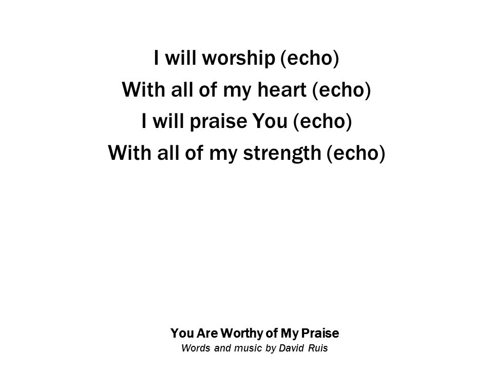 You Are Worthy of My Praise Words and music by David Ruis