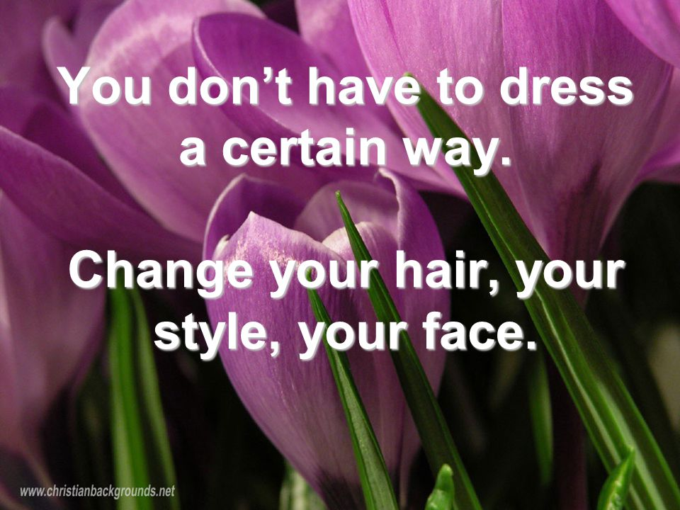 You don't have to dress a certain way