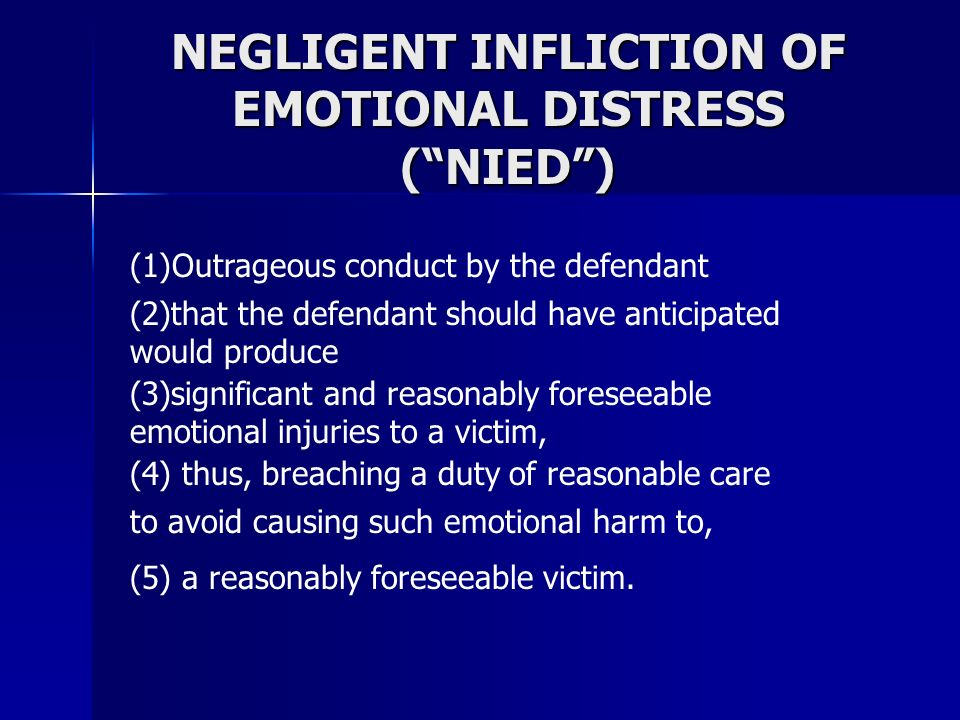 NEGLIGENT INFLICTION OF EMOTIONAL DISTRESS ( NIED )