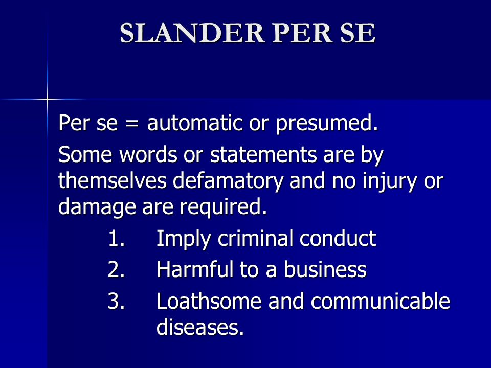 SLANDER PER SE Per se = automatic or presumed.
