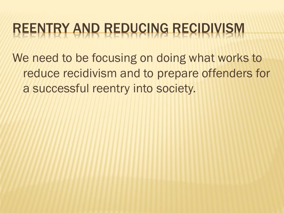 what works in reducing recidivism essay In community corrections: the principles of meaningful inferences regarding what works in our field to reduce recidivism and there are two additional papers.