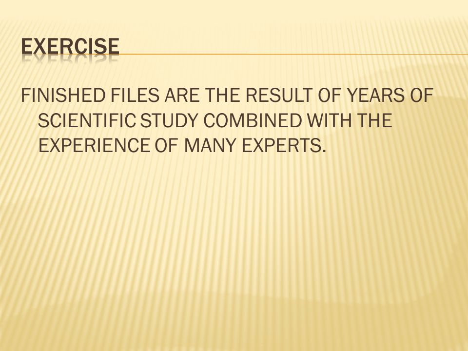 Exercise FINISHED FILES ARE THE RESULT OF YEARS OF SCIENTIFIC STUDY COMBINED WITH THE EXPERIENCE OF MANY EXPERTS.