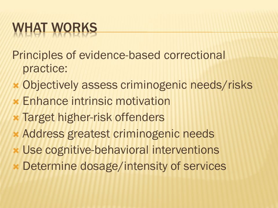 What works Principles of evidence-based correctional practice: