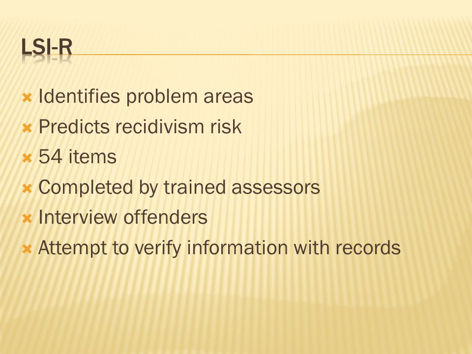 Lsi-r Identifies problem areas Predicts recidivism risk 54 items
