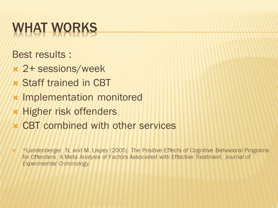 What works Best results : 2+ sessions/week Staff trained in CBT