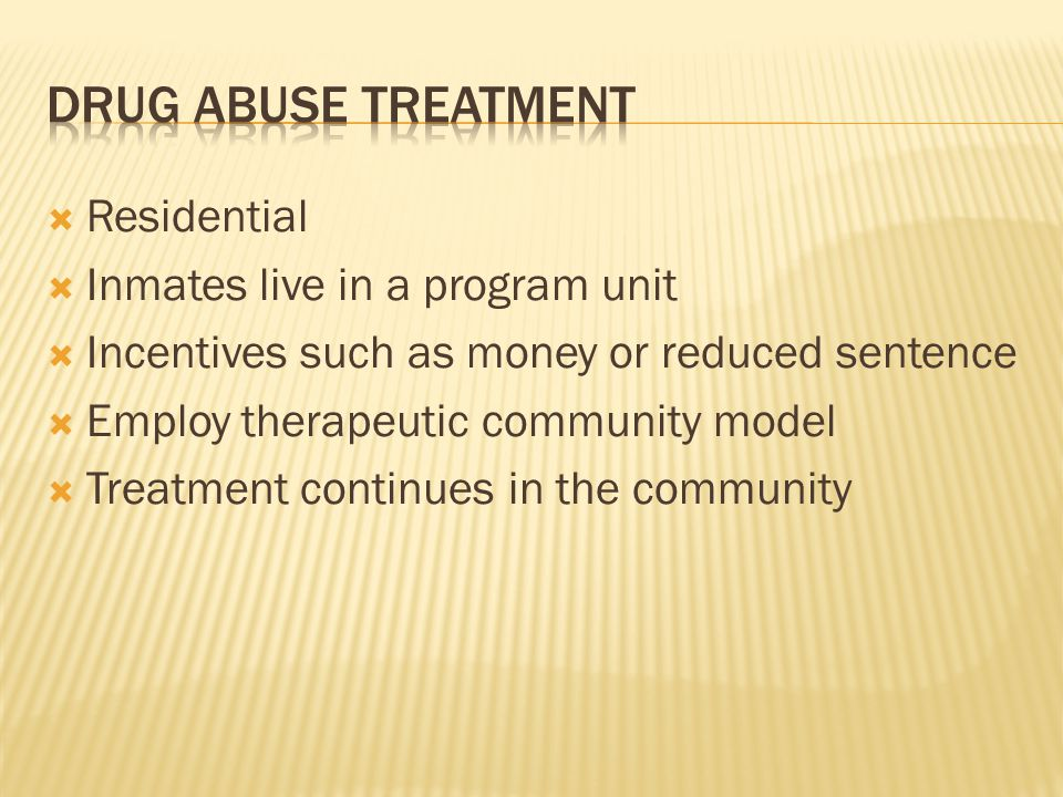 Drug abuse treatment Residential Inmates live in a program unit