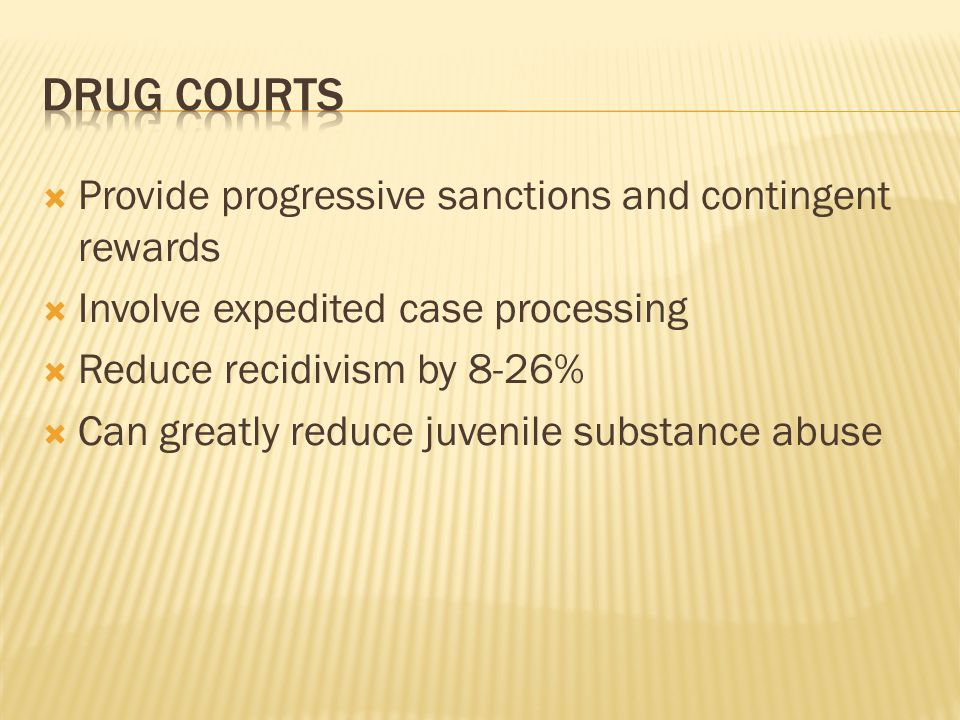 Drug courts Provide progressive sanctions and contingent rewards