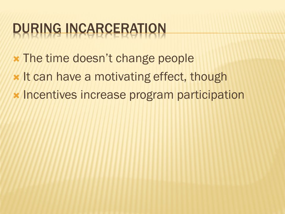 During incarceration The time doesn't change people