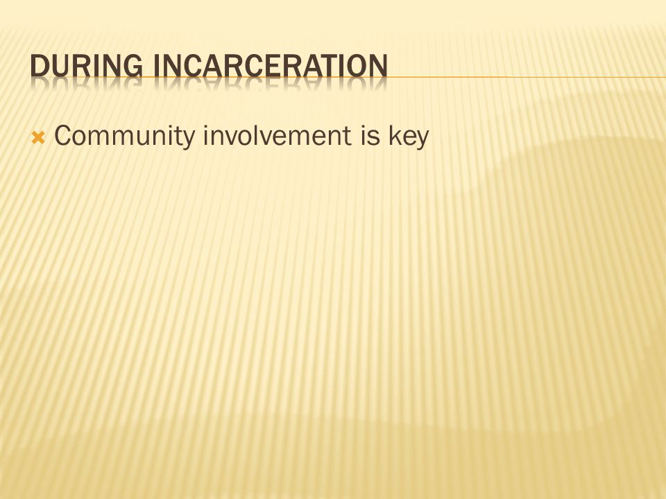 During incarceration Community involvement is key