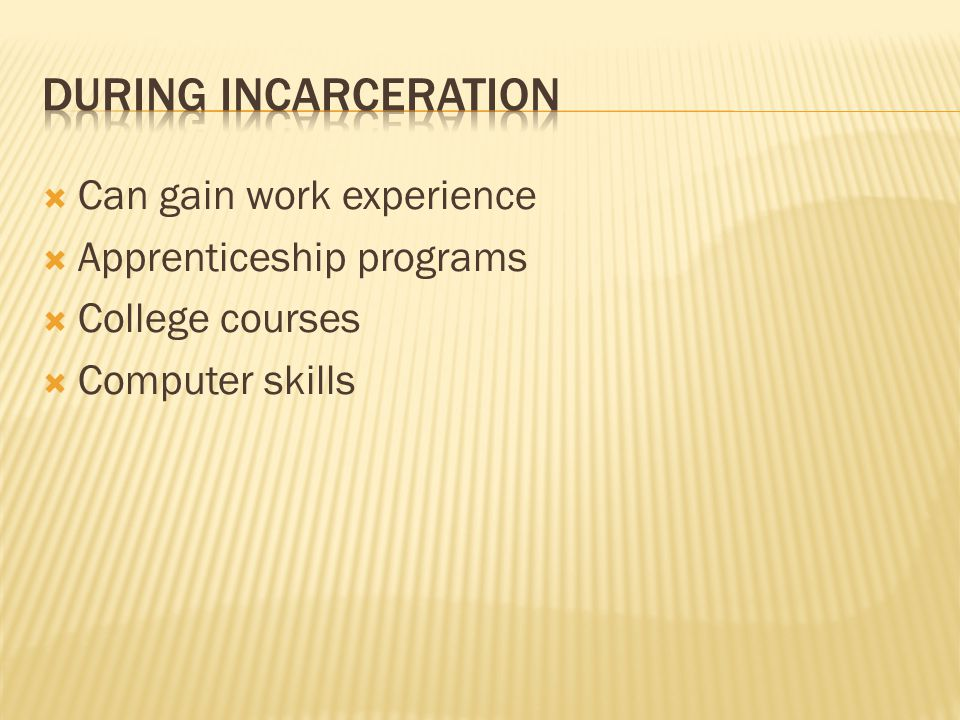 During incarceration Can gain work experience Apprenticeship programs