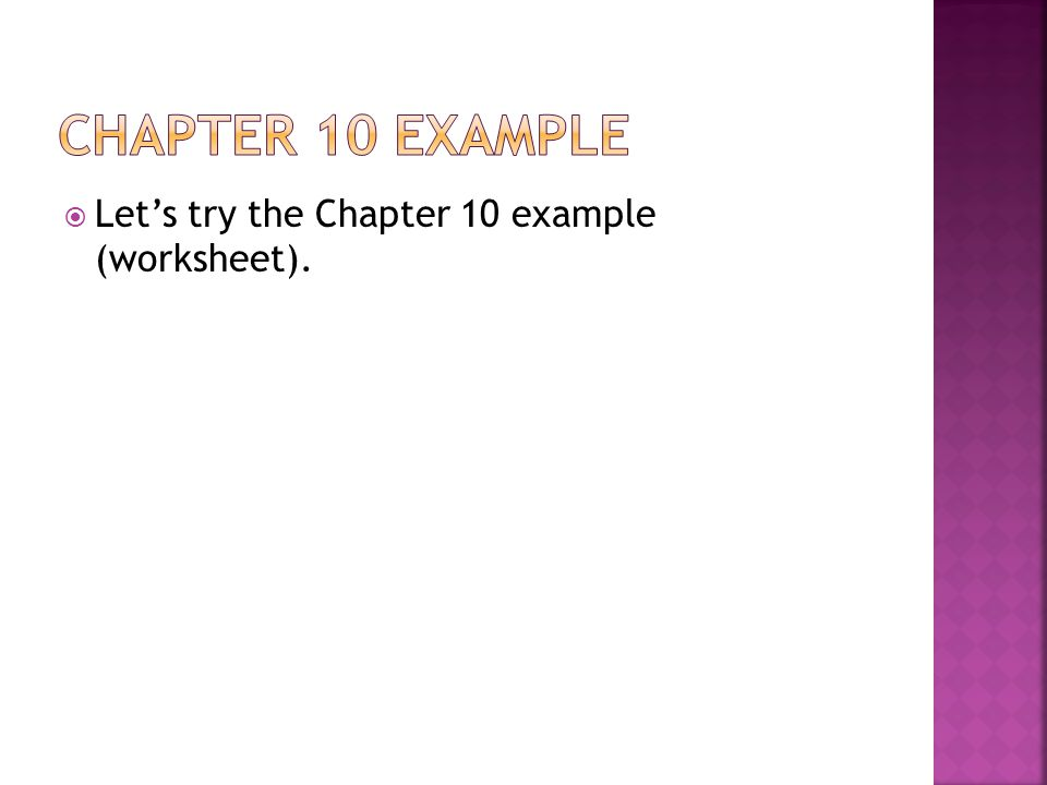 Chapter 10 Example Let's try the Chapter 10 example (worksheet).