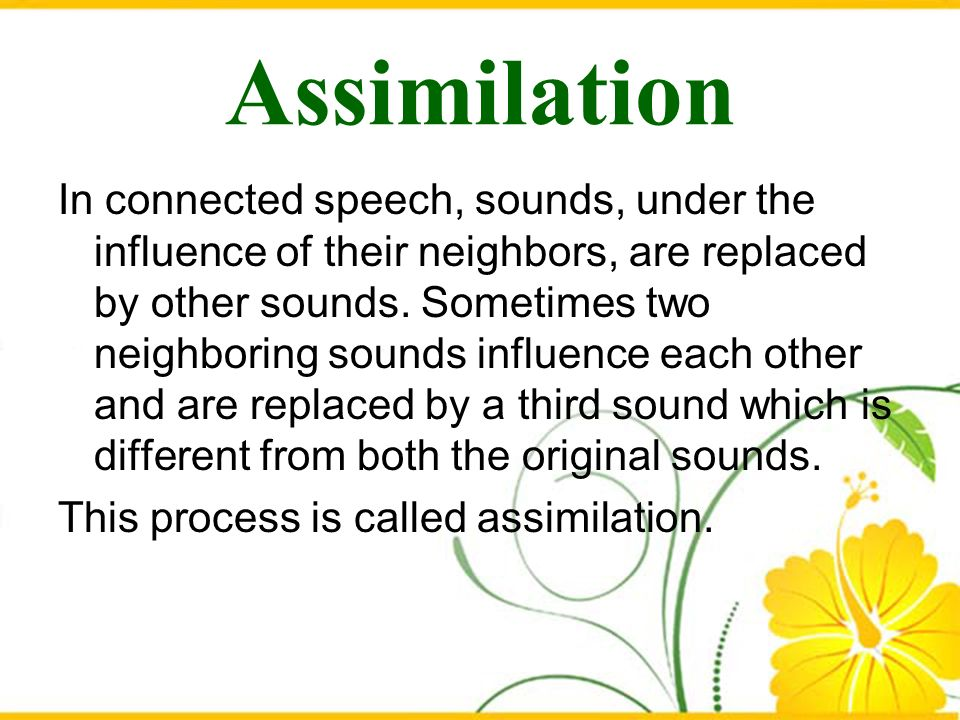 Assimilation the process of altering sounds