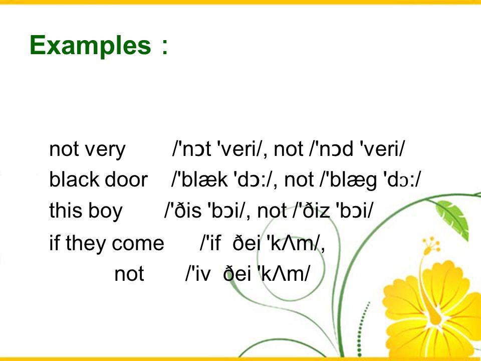 Examples: not very / nɔt veri/, not / nɔd veri/