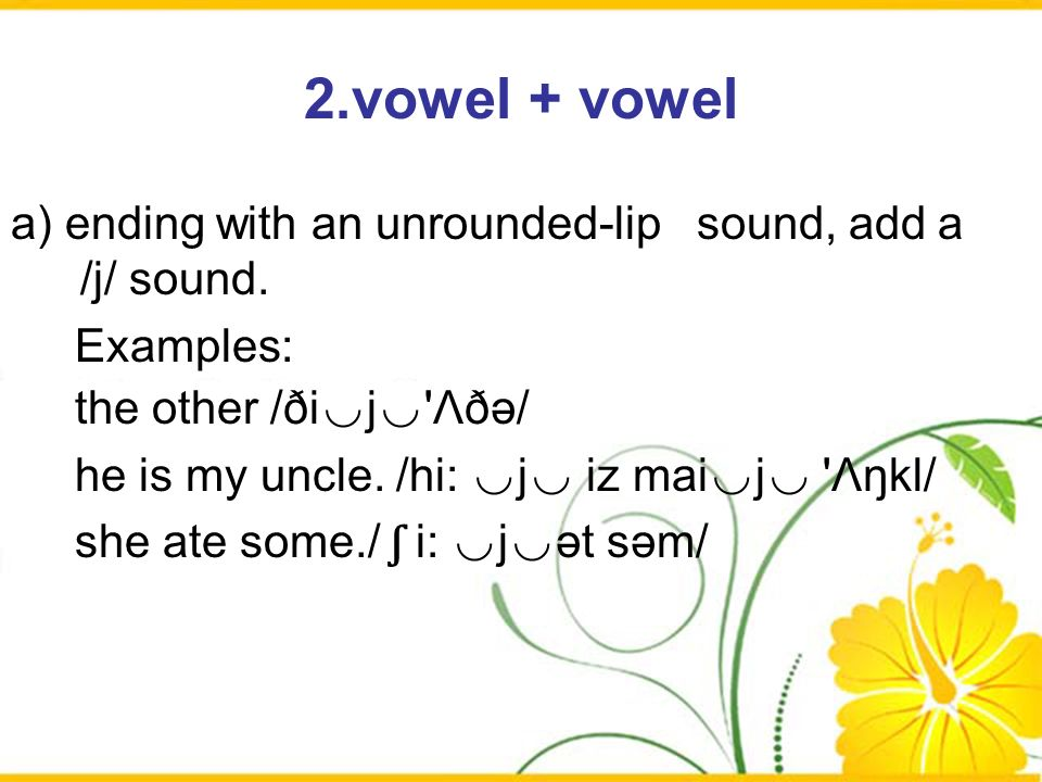 2.vowel + vowel a) ending with an unrounded-lip sound, add a /j/ sound. Examples: the other /ði◡j◡ Λðә/