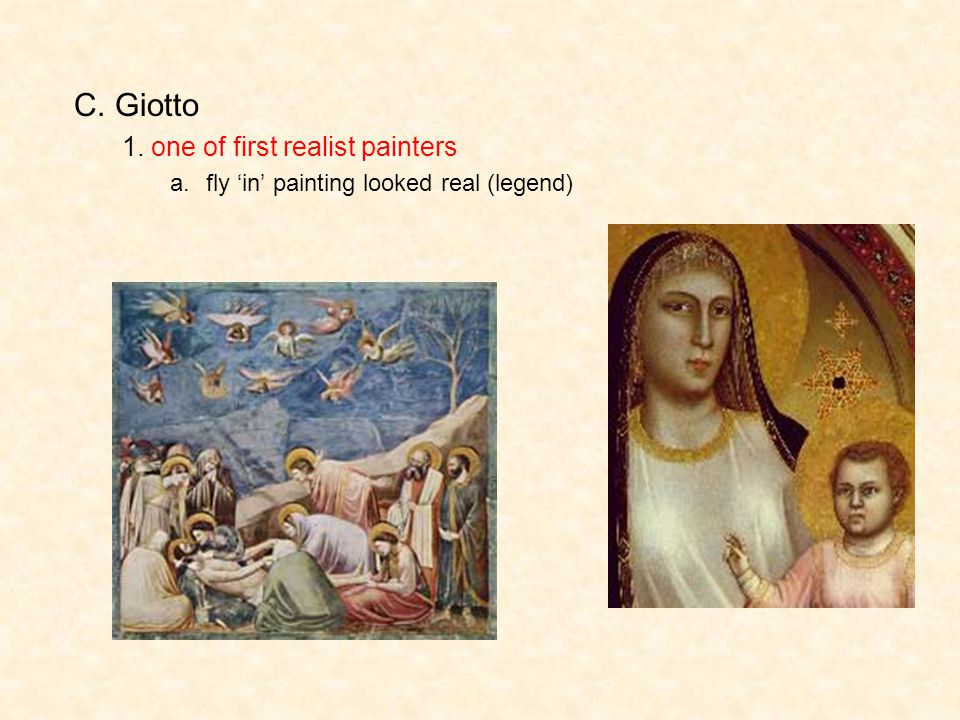 C. Giotto 1. one of first realist painters