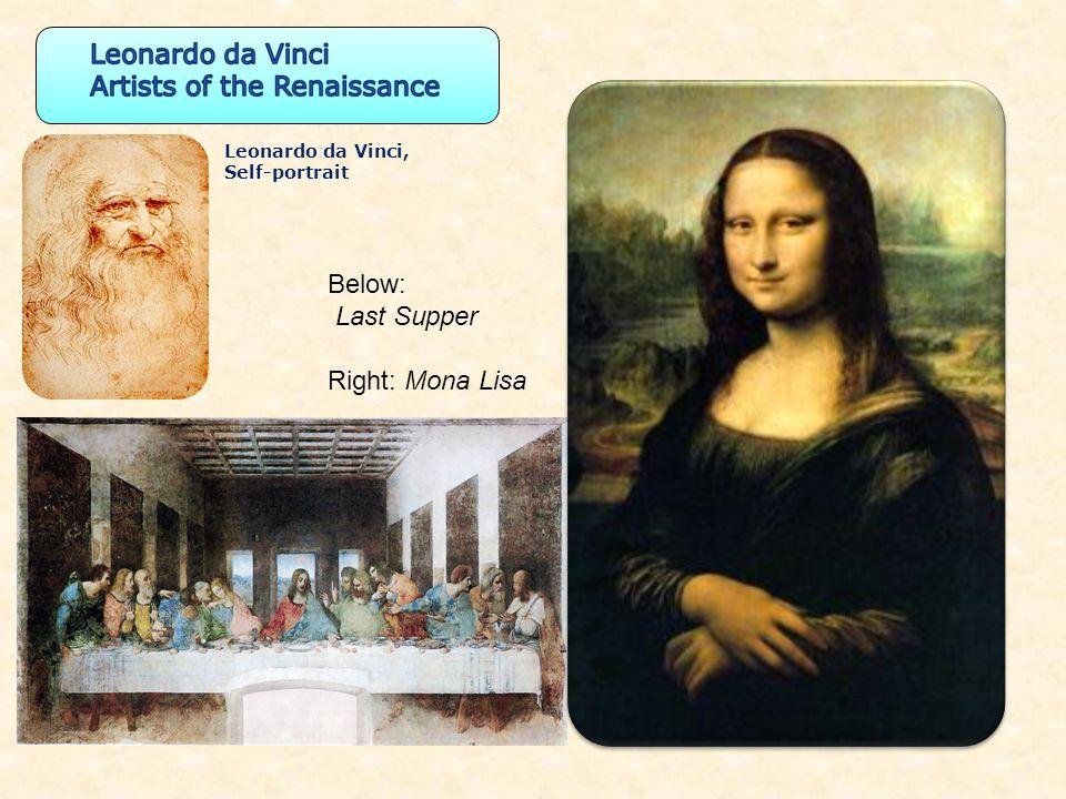 Below: Last Supper Right: Mona Lisa Leonardo da Vinci, Self-portrait