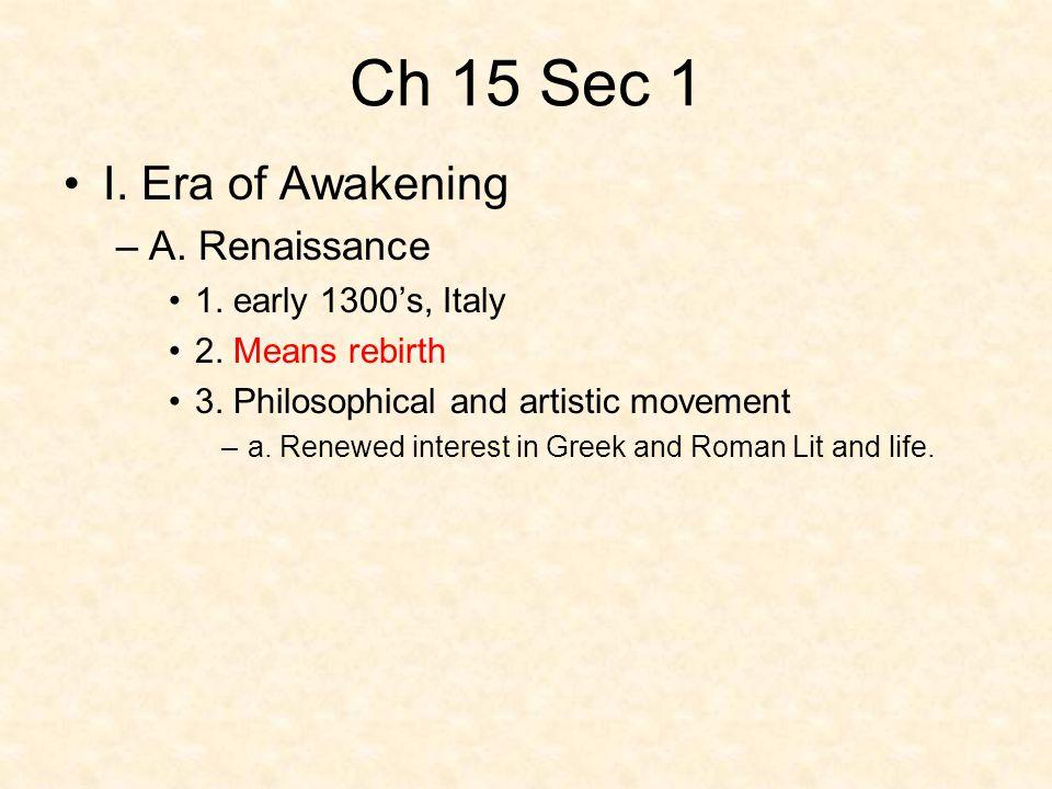Ch 15 Sec 1 I. Era of Awakening A. Renaissance 1. early 1300's, Italy
