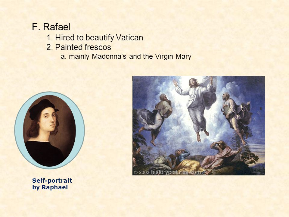 F. Rafael 1. Hired to beautify Vatican 2. Painted frescos