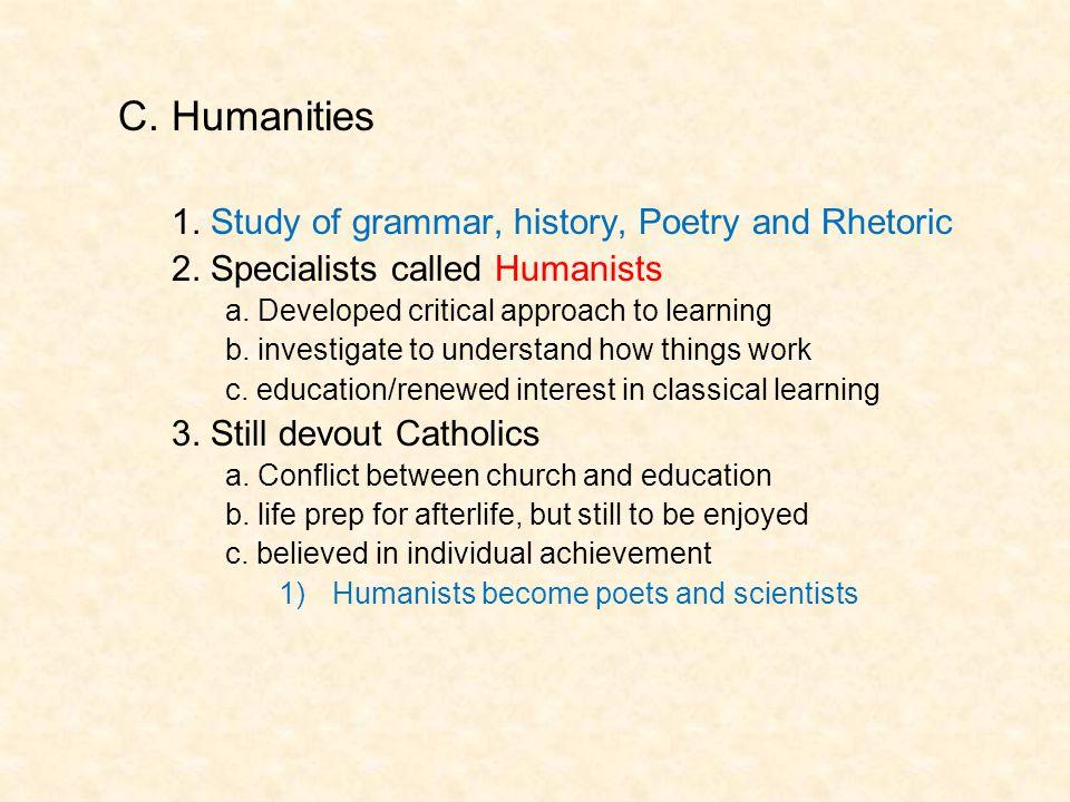 C. Humanities 1. Study of grammar, history, Poetry and Rhetoric
